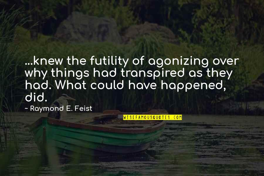 Past Dwelling Quotes By Raymond E. Feist: ...knew the futility of agonizing over why things
