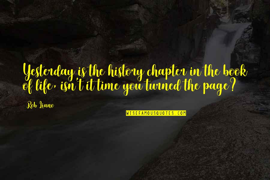 Past Dwelling Quotes By Rob Liano: Yesterday is the history chapter in the book