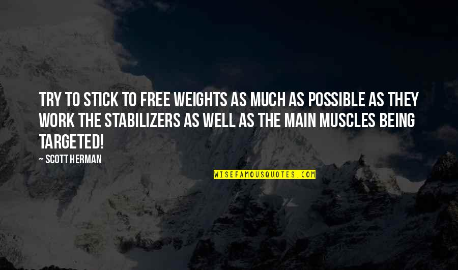 Past Dwelling Quotes By Scott Herman: Try to stick to free weights as much