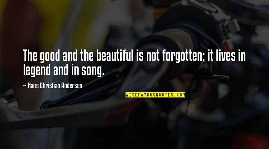 Past Forgetting Quotes By Hans Christian Andersen: The good and the beautiful is not forgotten;