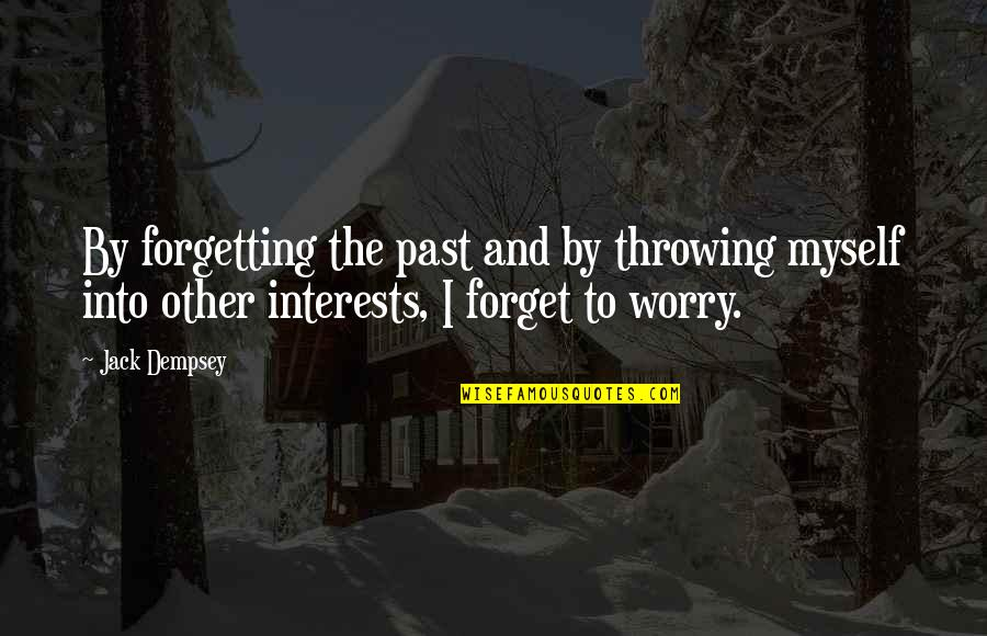 Past Forgetting Quotes By Jack Dempsey: By forgetting the past and by throwing myself