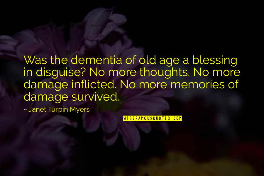 Past Forgetting Quotes By Janet Turpin Myers: Was the dementia of old age a blessing
