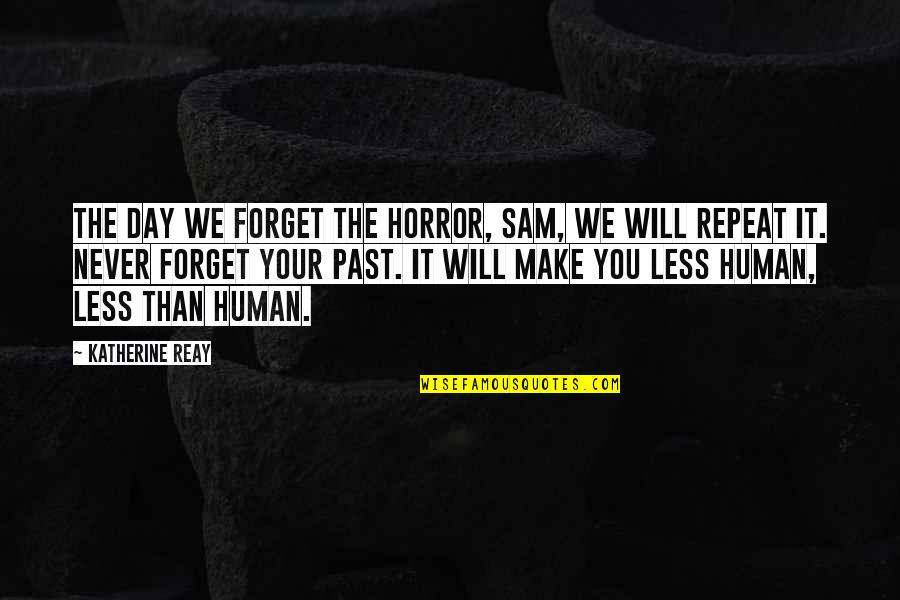 Past Forgetting Quotes By Katherine Reay: The day we forget the horror, Sam, we