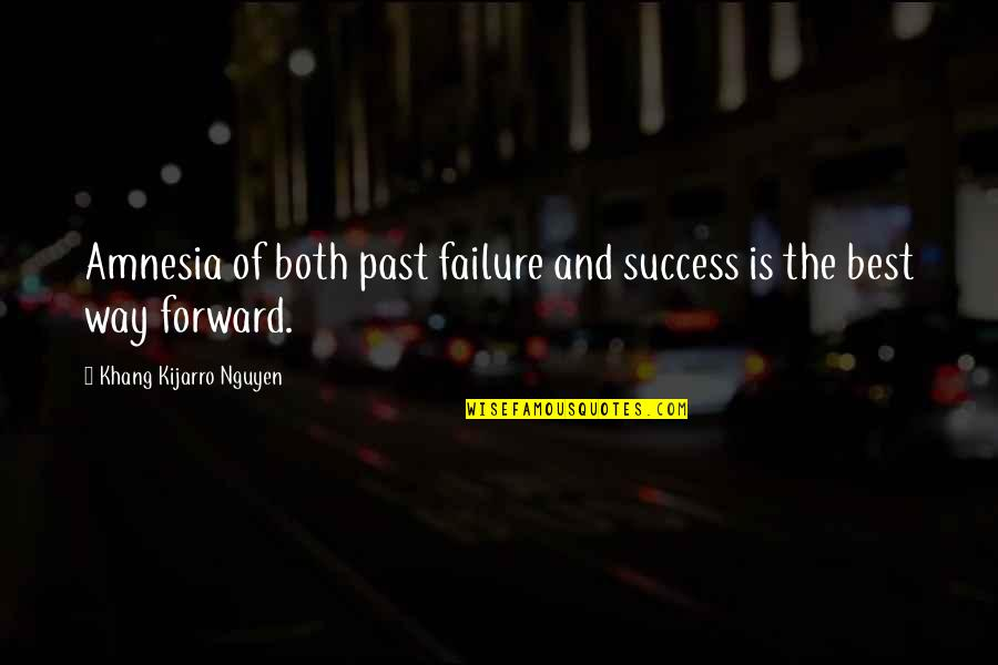 Past Forgetting Quotes By Khang Kijarro Nguyen: Amnesia of both past failure and success is