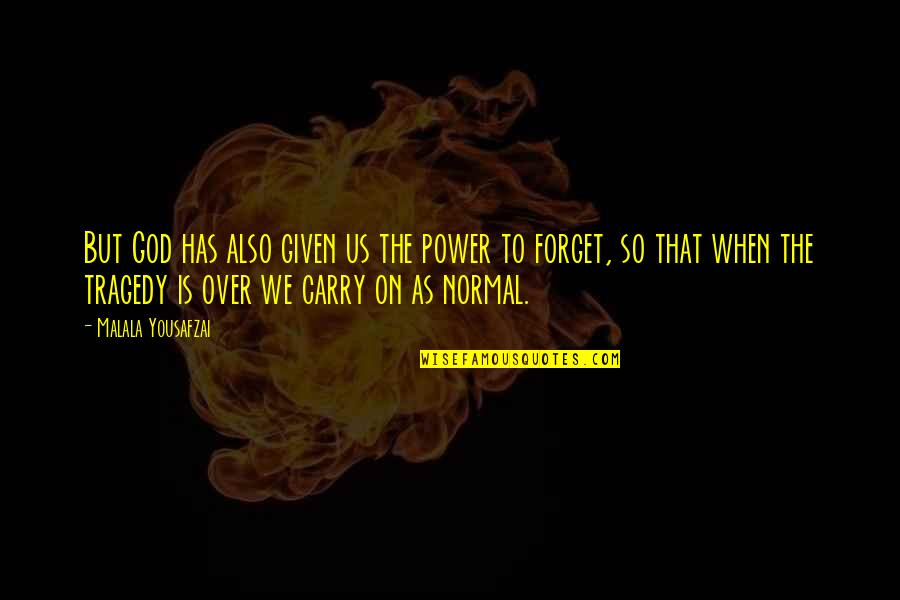 Past Forgetting Quotes By Malala Yousafzai: But God has also given us the power