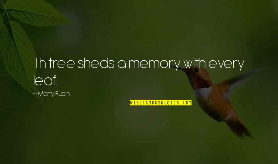 Past Forgetting Quotes By Marty Rubin: Th tree sheds a memory with every leaf.