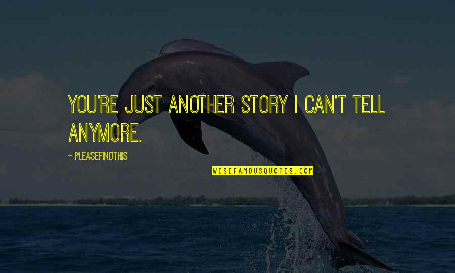 Past Forgetting Quotes By Pleasefindthis: You're just another story I can't tell anymore.