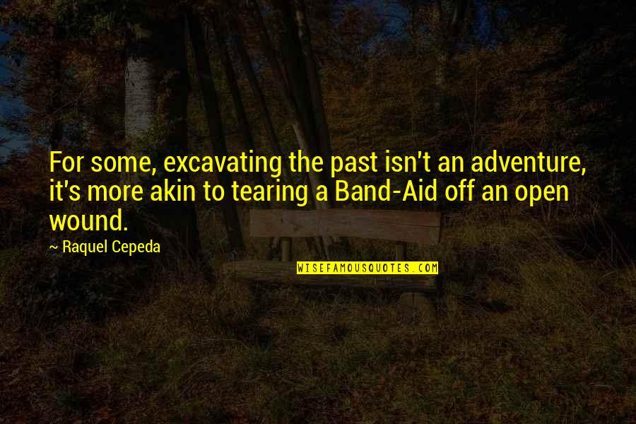 Past Forgetting Quotes By Raquel Cepeda: For some, excavating the past isn't an adventure,
