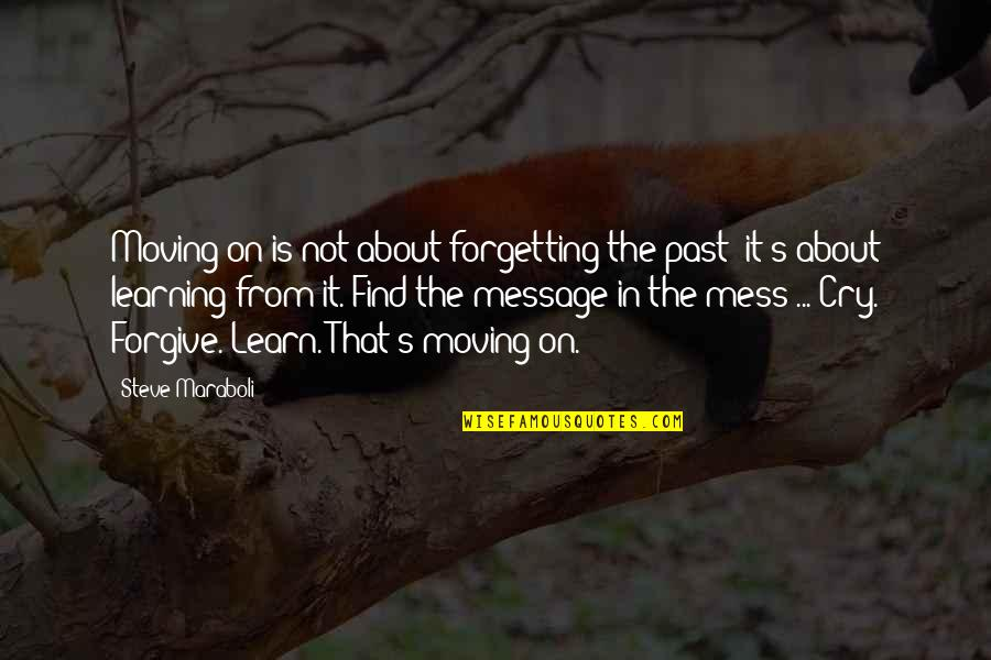 Past Forgetting Quotes By Steve Maraboli: Moving on is not about forgetting the past;
