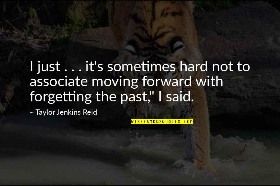 Past Forgetting Quotes By Taylor Jenkins Reid: I just . . . it's sometimes hard