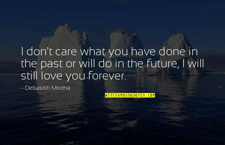 Past & Future Life Quotes By Debasish Mridha: I don't care what you have done in
