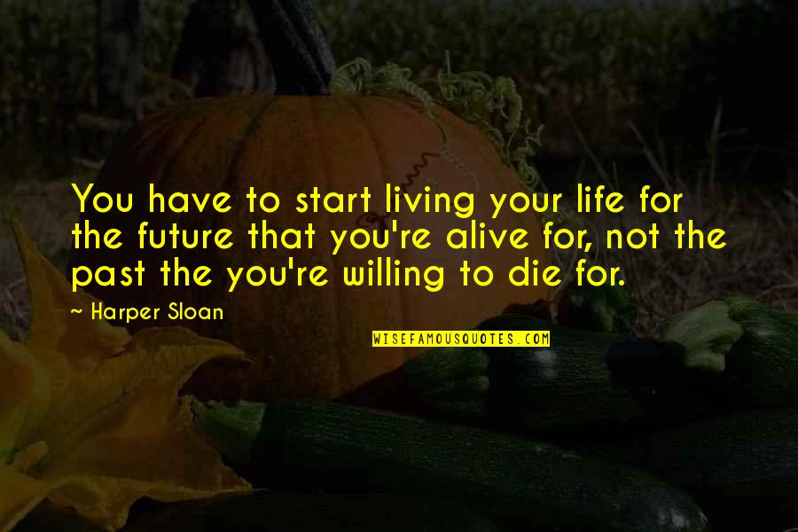 Past & Future Life Quotes By Harper Sloan: You have to start living your life for