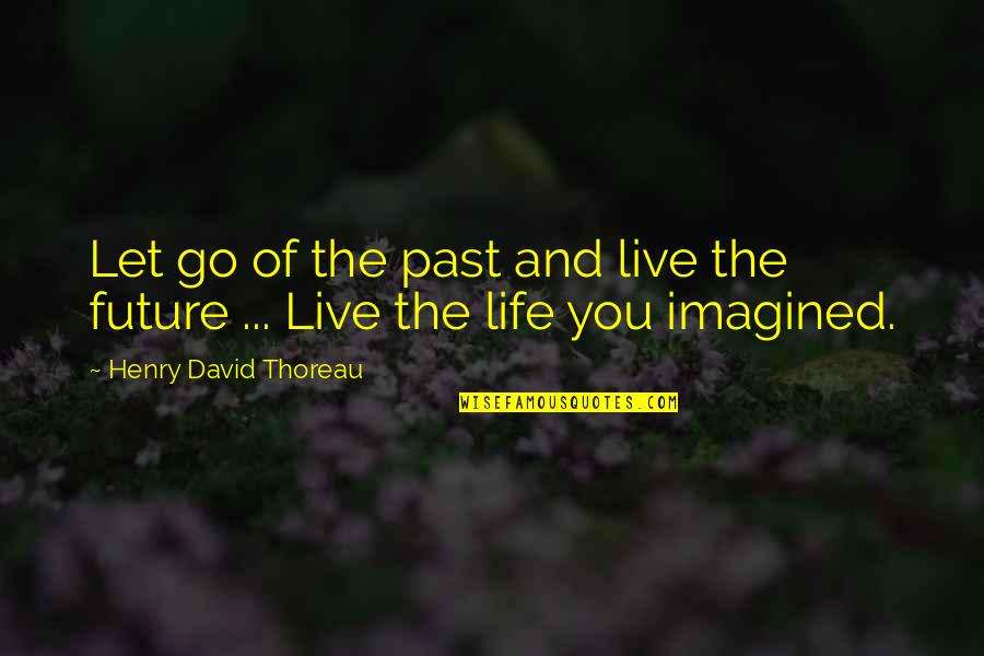 Past & Future Life Quotes By Henry David Thoreau: Let go of the past and live the