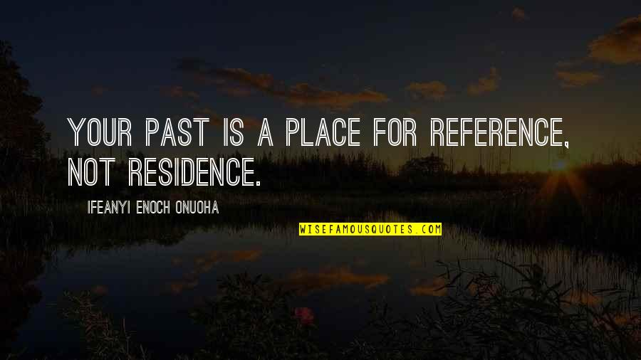 Past & Future Life Quotes By Ifeanyi Enoch Onuoha: Your past is a place for reference, not