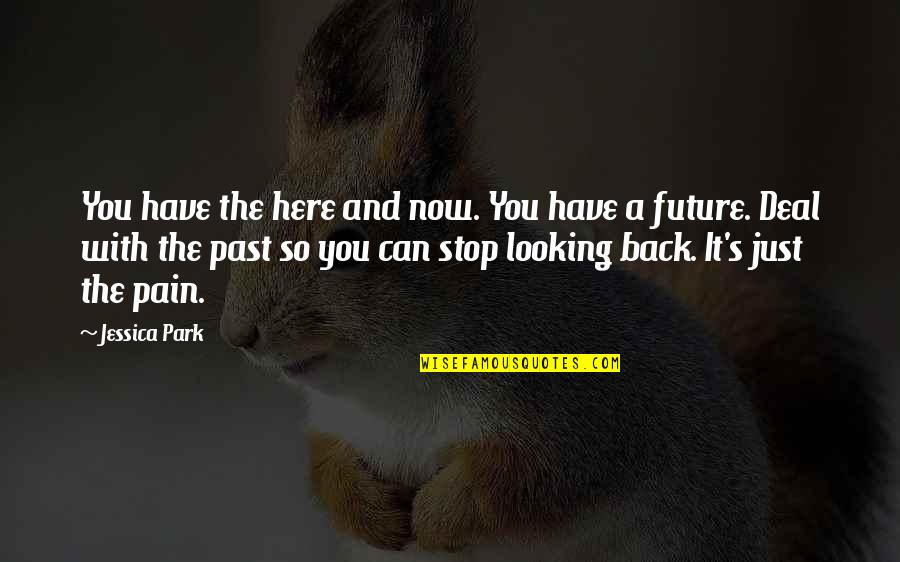 Past & Future Life Quotes By Jessica Park: You have the here and now. You have