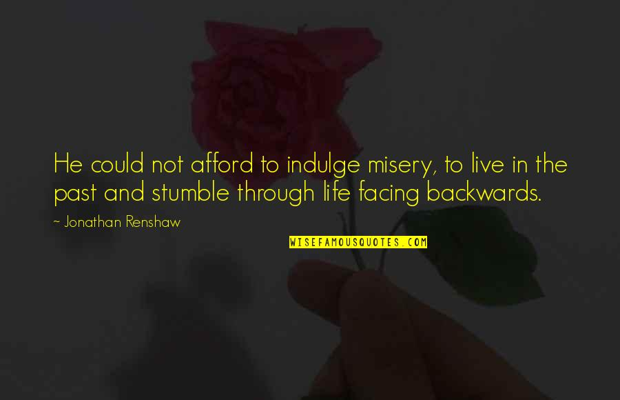 Past & Future Life Quotes By Jonathan Renshaw: He could not afford to indulge misery, to