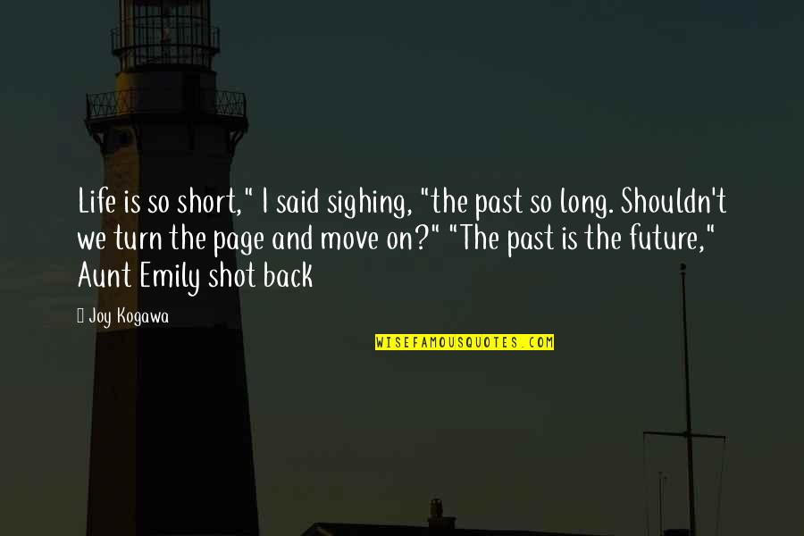 "Past & Future Life Quotes By Joy Kogawa: Life is so short,"" I said sighing, ""the"