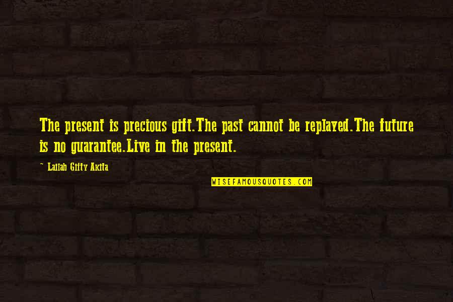 Past & Future Life Quotes By Lailah Gifty Akita: The present is precious gift.The past cannot be