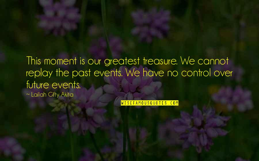 Past & Future Life Quotes By Lailah Gifty Akita: This moment is our greatest treasure. We cannot