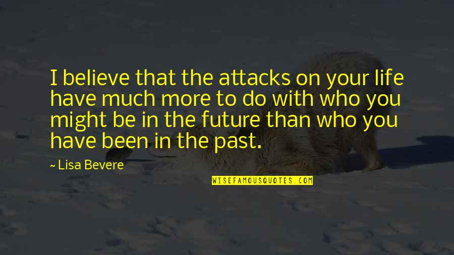 Past & Future Life Quotes By Lisa Bevere: I believe that the attacks on your life
