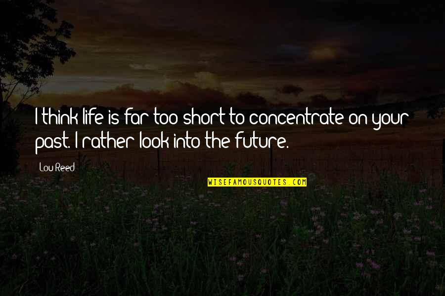 Past & Future Life Quotes By Lou Reed: I think life is far too short to