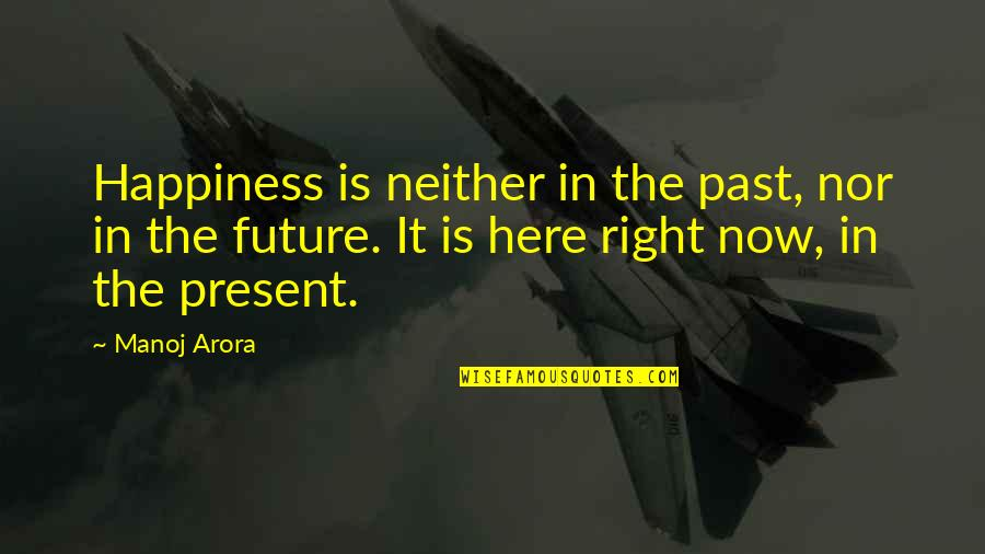 Past & Future Life Quotes By Manoj Arora: Happiness is neither in the past, nor in