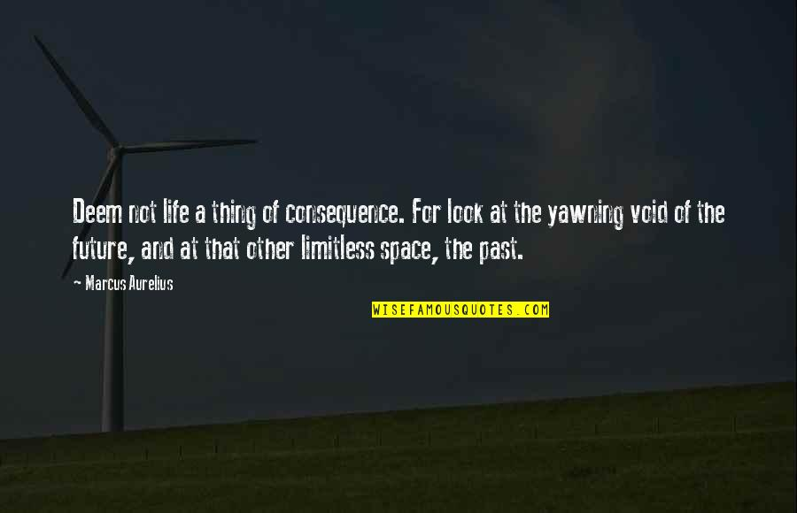 Past & Future Life Quotes By Marcus Aurelius: Deem not life a thing of consequence. For