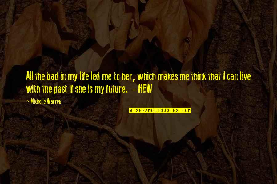 Past & Future Life Quotes By Michelle Warren: All the bad in my life led me