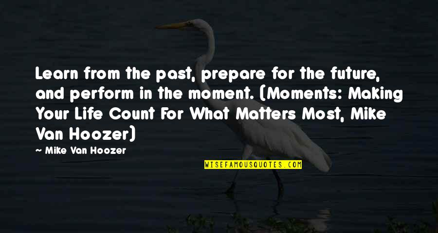 Past & Future Life Quotes By Mike Van Hoozer: Learn from the past, prepare for the future,
