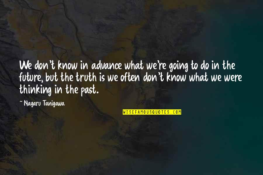 Past & Future Life Quotes By Nagaru Tanigawa: We don't know in advance what we're going