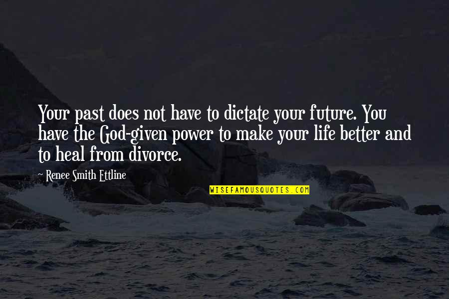 Past & Future Life Quotes By Renee Smith Ettline: Your past does not have to dictate your