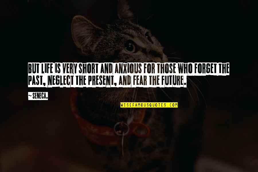 Past & Future Life Quotes By Seneca.: But life is very short and anxious for