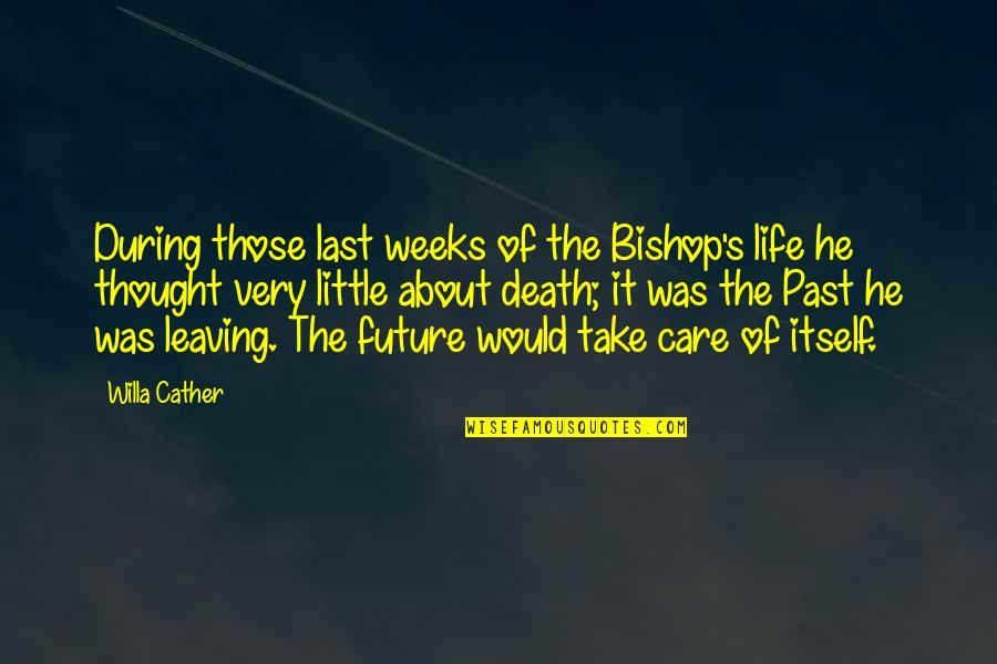 Past & Future Life Quotes By Willa Cather: During those last weeks of the Bishop's life