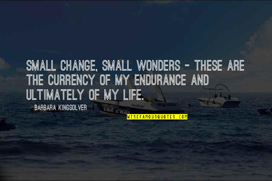 Past Keeps Haunting Me Quotes By Barbara Kingsolver: Small change, small wonders - these are the