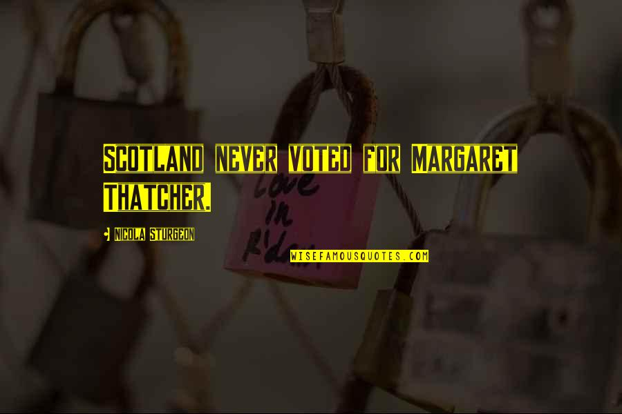 Past Keeps Haunting Me Quotes By Nicola Sturgeon: Scotland never voted for Margaret Thatcher.
