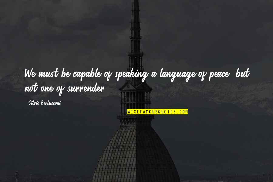 Past Keeps Haunting Me Quotes By Silvio Berlusconi: We must be capable of speaking a language