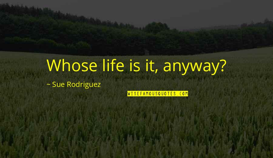 Past Keeps Haunting Me Quotes By Sue Rodriguez: Whose life is it, anyway?