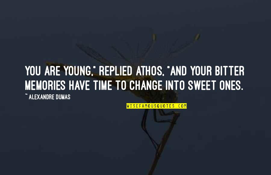 "Past Present And Future Love Quotes By Alexandre Dumas: You are young,"" replied Athos, ""and your bitter"