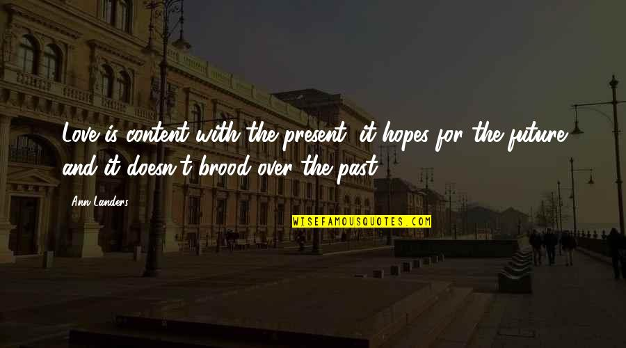 Past Present And Future Love Quotes By Ann Landers: Love is content with the present, it hopes
