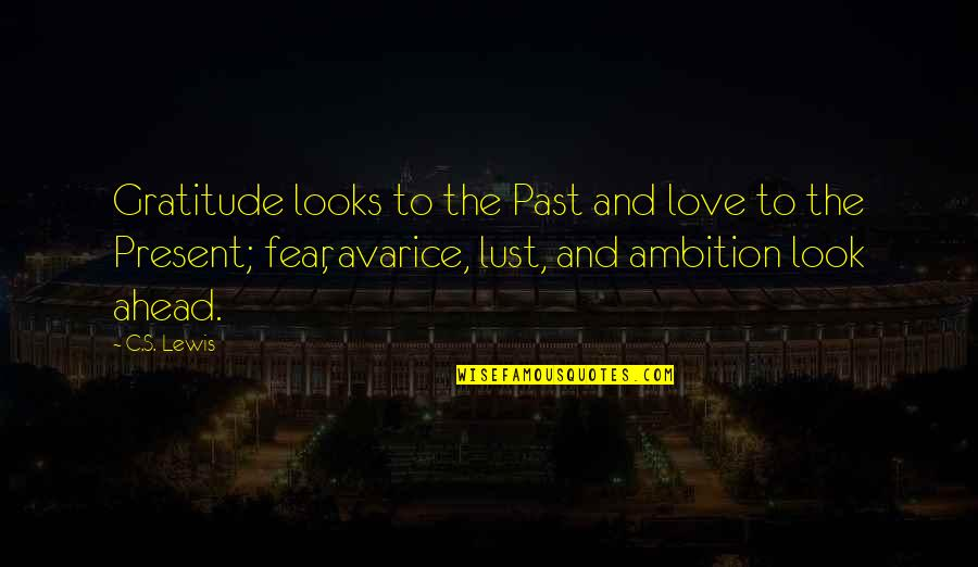 Past Present And Future Love Quotes By C.S. Lewis: Gratitude looks to the Past and love to