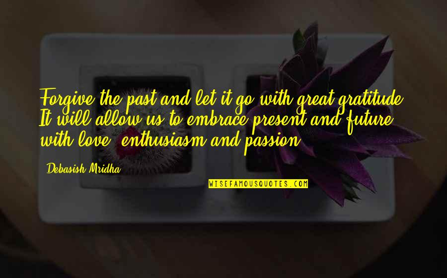 Past Present And Future Love Quotes By Debasish Mridha: Forgive the past and let it go with