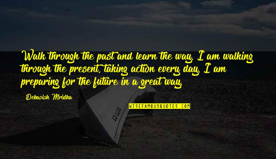 Past Present And Future Love Quotes By Debasish Mridha: Walk through the past and learn the way.