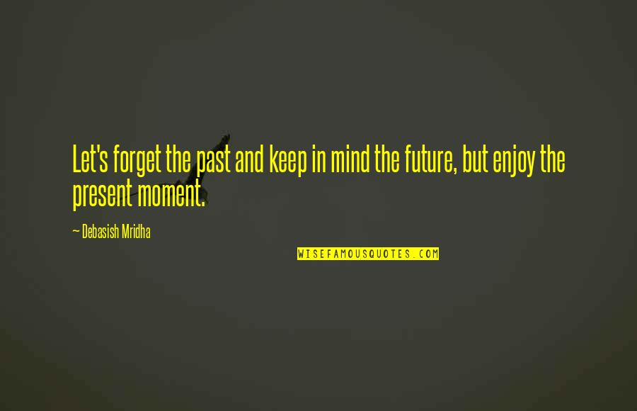 Past Present And Future Love Quotes By Debasish Mridha: Let's forget the past and keep in mind