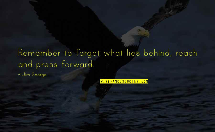 Past Present And Future Love Quotes By Jim George: Remember to forget what lies behind, reach and