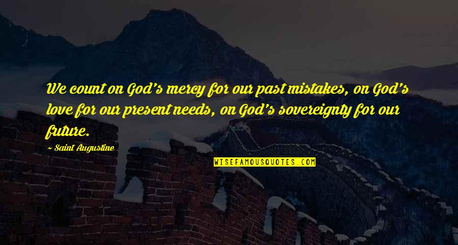Past Present And Future Love Quotes By Saint Augustine: We count on God's mercy for our past