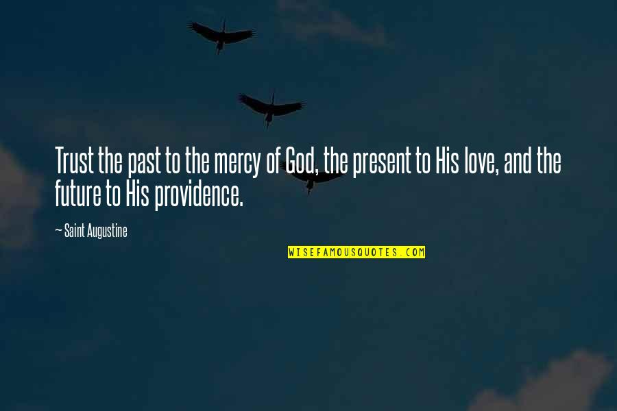Past Present And Future Love Quotes By Saint Augustine: Trust the past to the mercy of God,