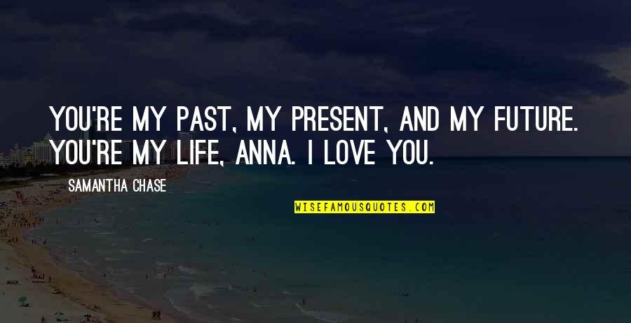 Past Present And Future Love Quotes By Samantha Chase: You're my past, my present, and my future.