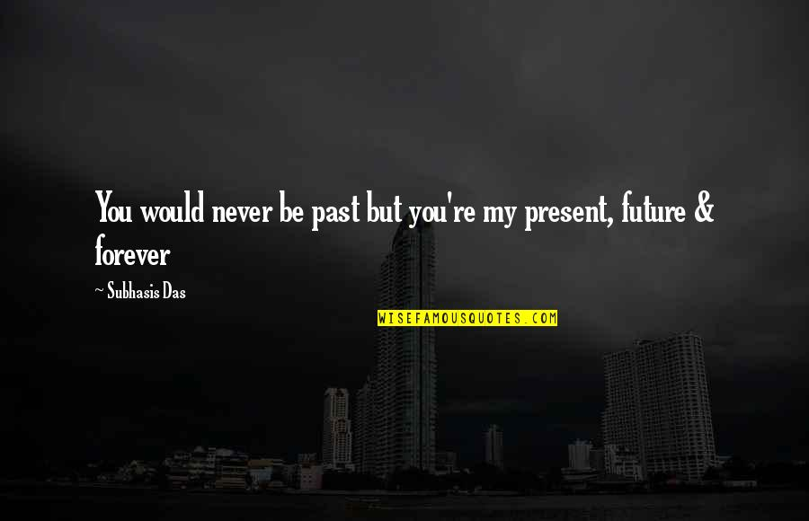Past Present And Future Love Quotes By Subhasis Das: You would never be past but you're my