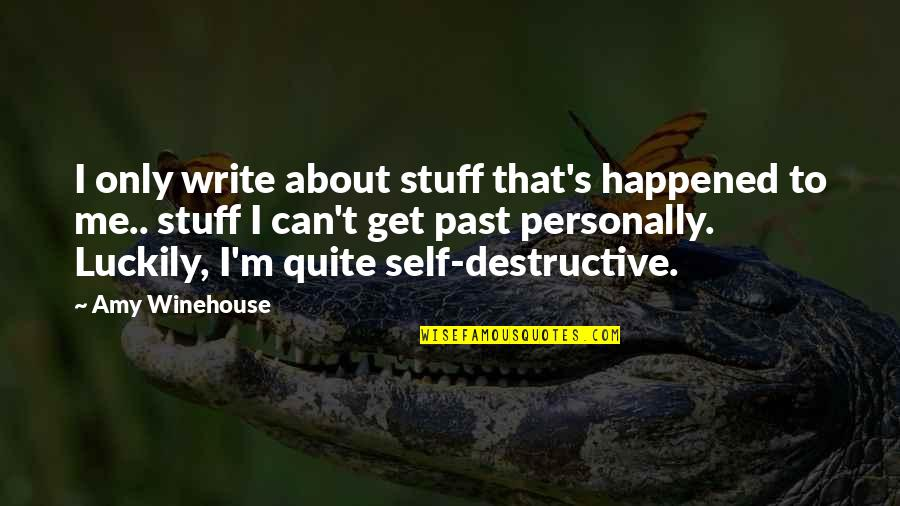 Past Self Quotes By Amy Winehouse: I only write about stuff that's happened to