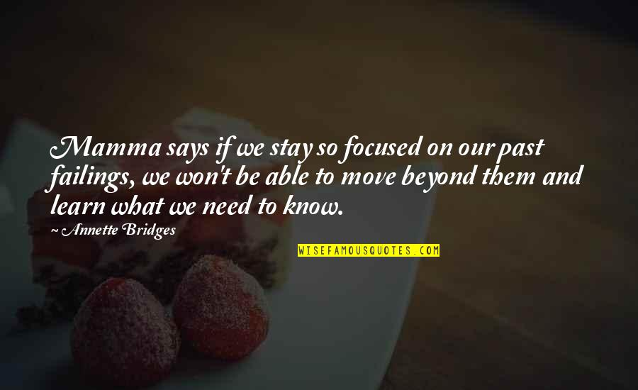 Past Self Quotes By Annette Bridges: Mamma says if we stay so focused on